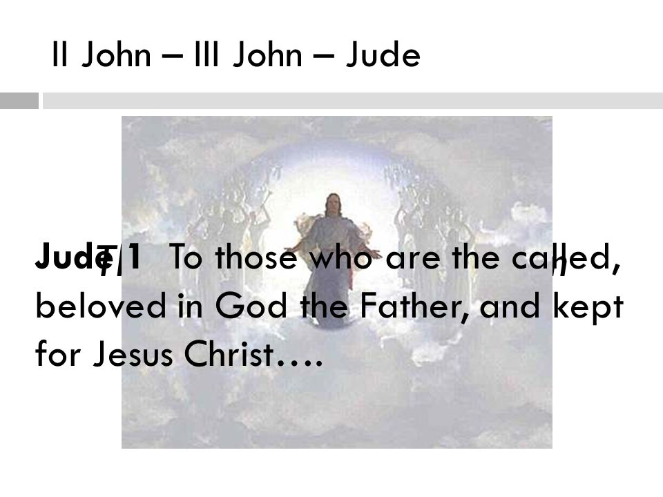 II John – III John – Jude The Waiting Bridegroom Jude 1 To those who are the called, beloved in God the Father, and kept for Jesus Christ….