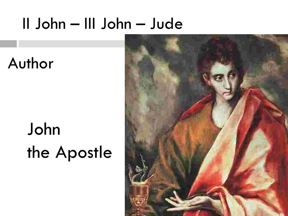 II John – III John – Jude Author John the Apostle