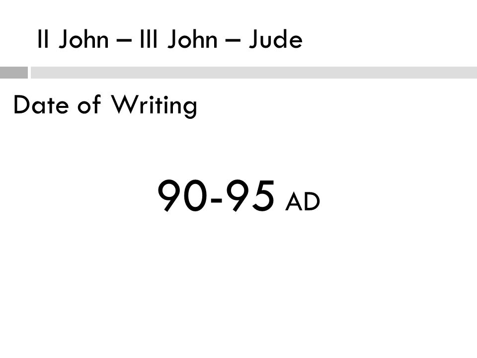 II John – III John – Jude Date of Writing 90-95 AD