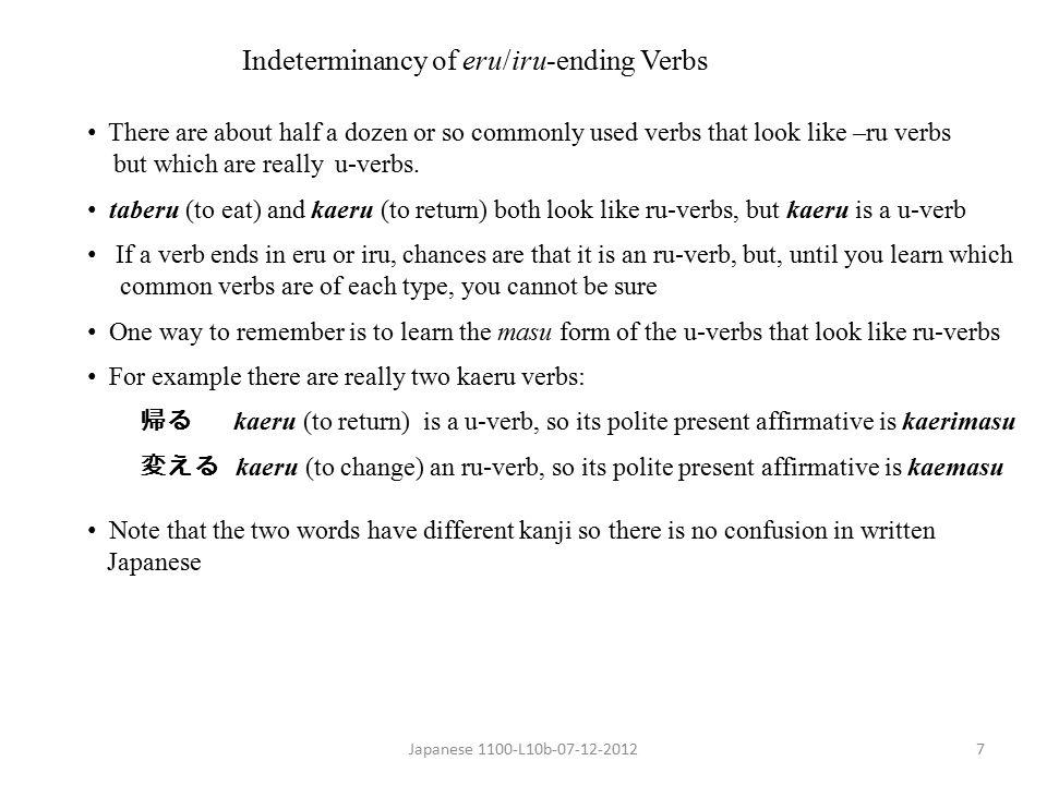 Japanese 1100-L10b-07-12-20128 Irregular Verbs The two common irregular verbs are suru (to do) and kuru (to come) Being irregular, they do not follow the rules for either ru-verbs or u-verbs You must memorize the patterns of these two verbs, which are as follows: PlainPlain Polite Polite PresentPresent Present Present AffirmativeNegative Affirmative Negative surushinai shimasu shimasen kurukonai kimasu kimasen