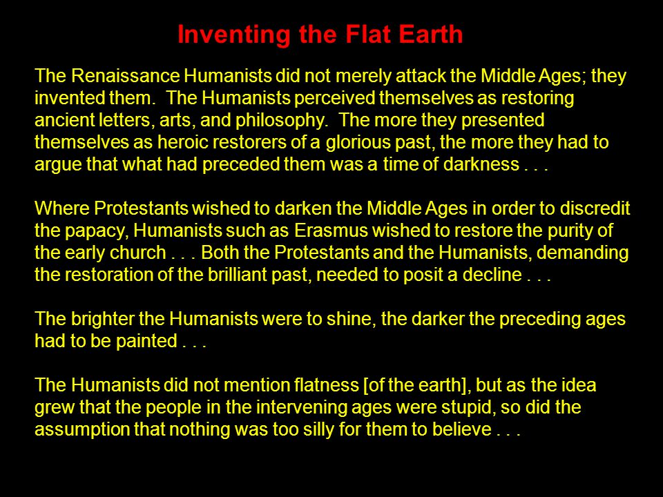 Inventing the Flat Earth The Renaissance Humanists did not merely attack the Middle Ages; they invented them.
