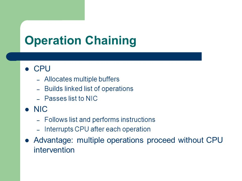 Operation Chaining CPU – Allocates multiple buffers – Builds linked list of operations – Passes list to NIC NIC – Follows list and performs instructio