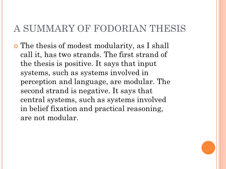A SUMMARY OF FODORIAN THESIS The thesis of modest modularity, as I shall call it, has two strands.