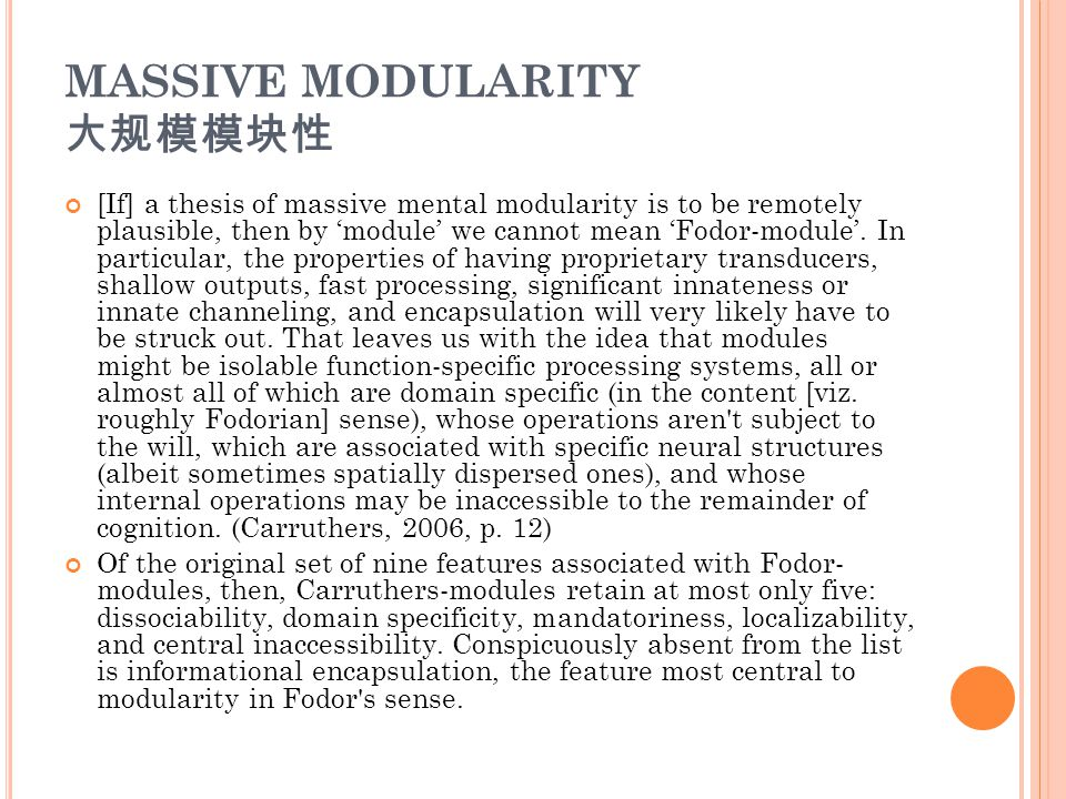 MASSIVE MODULARITY 大规模模块性 [If] a thesis of massive mental modularity is to be remotely plausible, then by 'module' we cannot mean 'Fodor-module'.