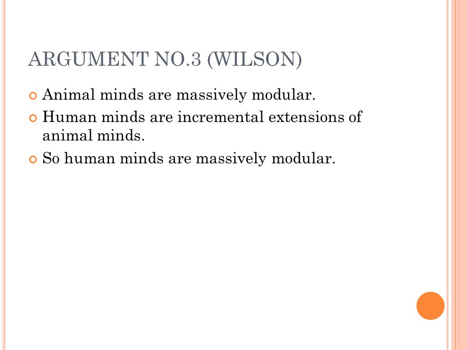 ARGUMENT NO.3 (WILSON) Animal minds are massively modular.