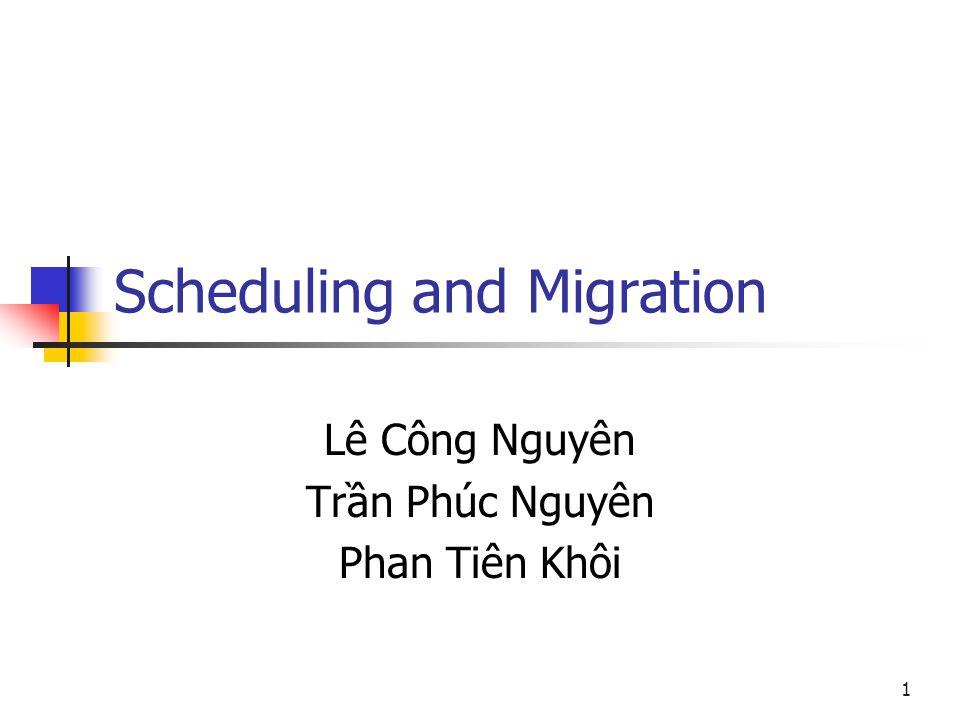 1 Scheduling and Migration Lê Công Nguyên Trần Phúc Nguyên Phan Tiên Khôi