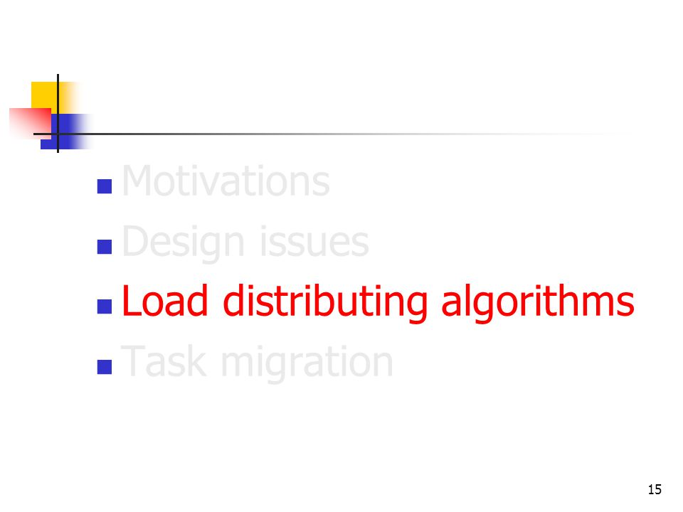 15 Motivations Design issues Load distributing algorithms Task migration