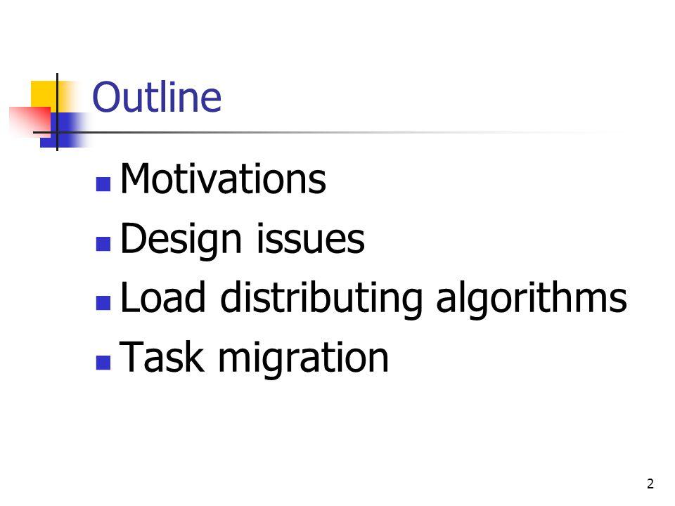 2 Outline Motivations Design issues Load distributing algorithms Task migration