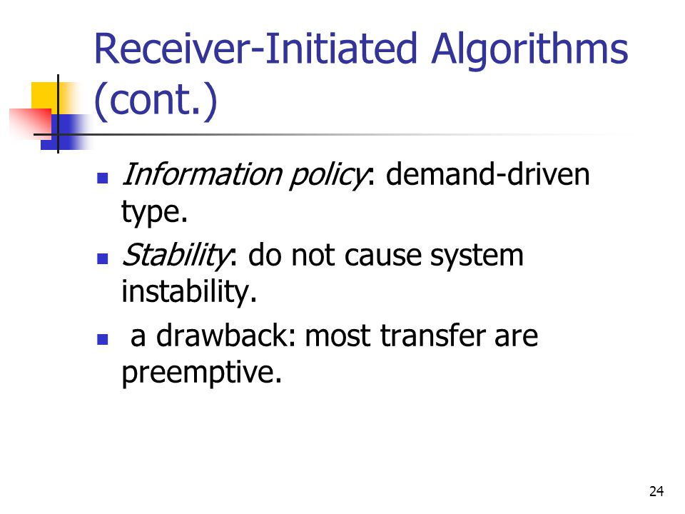 24 Receiver-Initiated Algorithms (cont.) Information policy: demand-driven type.