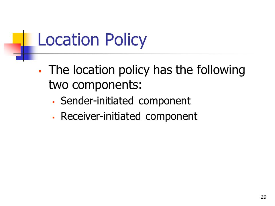 29 Location Policy  The location policy has the following two components:  Sender-initiated component  Receiver-initiated component