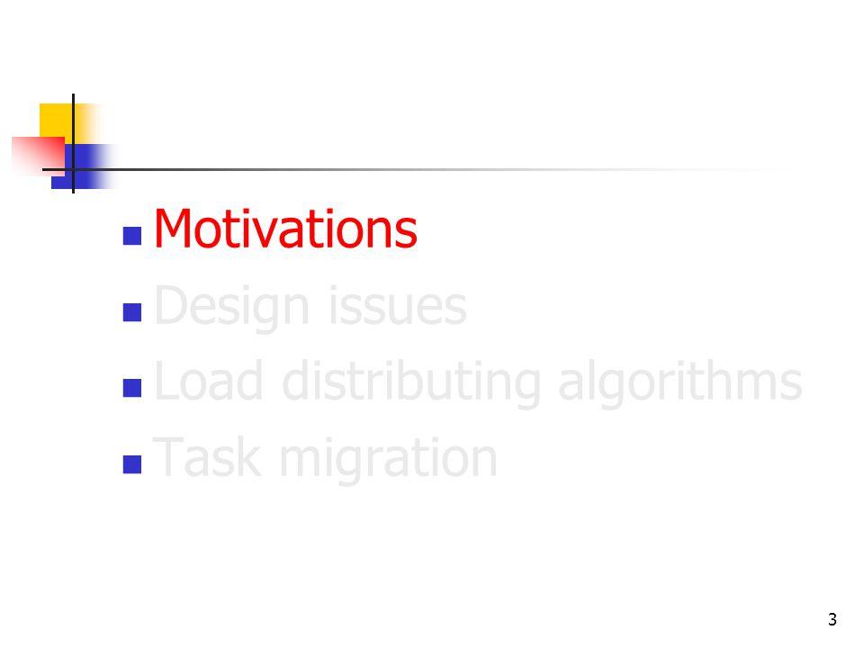 3 Motivations Design issues Load distributing algorithms Task migration