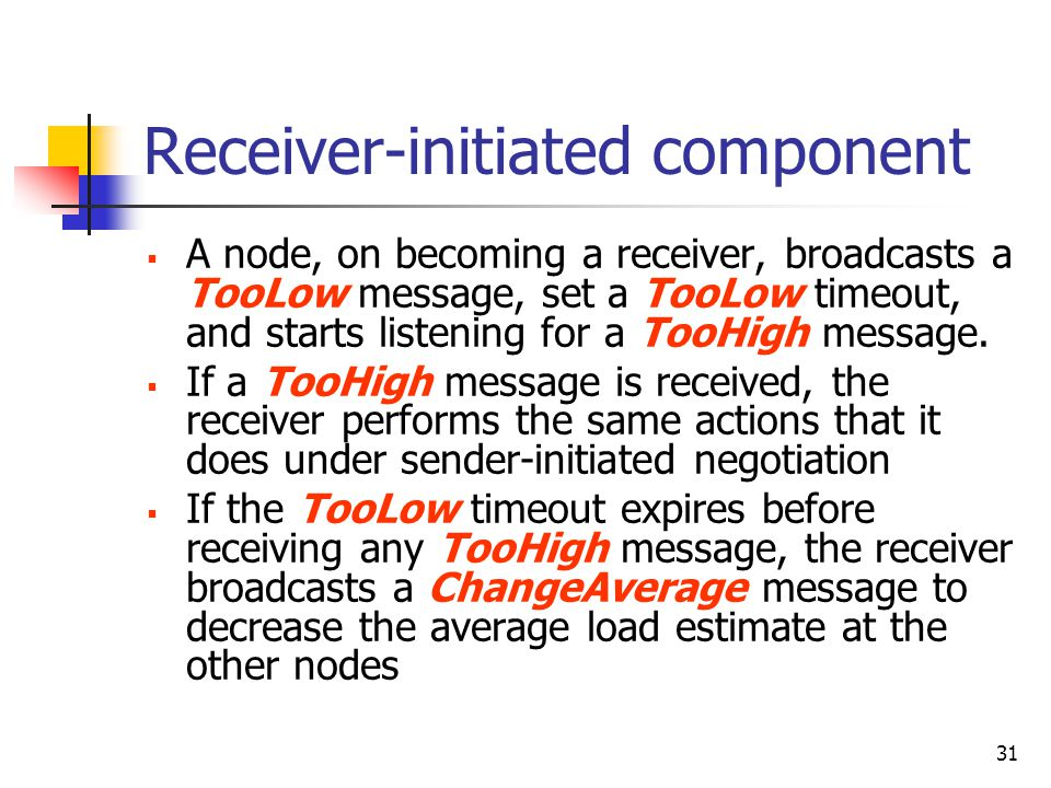 31 Receiver-initiated component  A node, on becoming a receiver, broadcasts a TooLow message, set a TooLow timeout, and starts listening for a TooHigh message.
