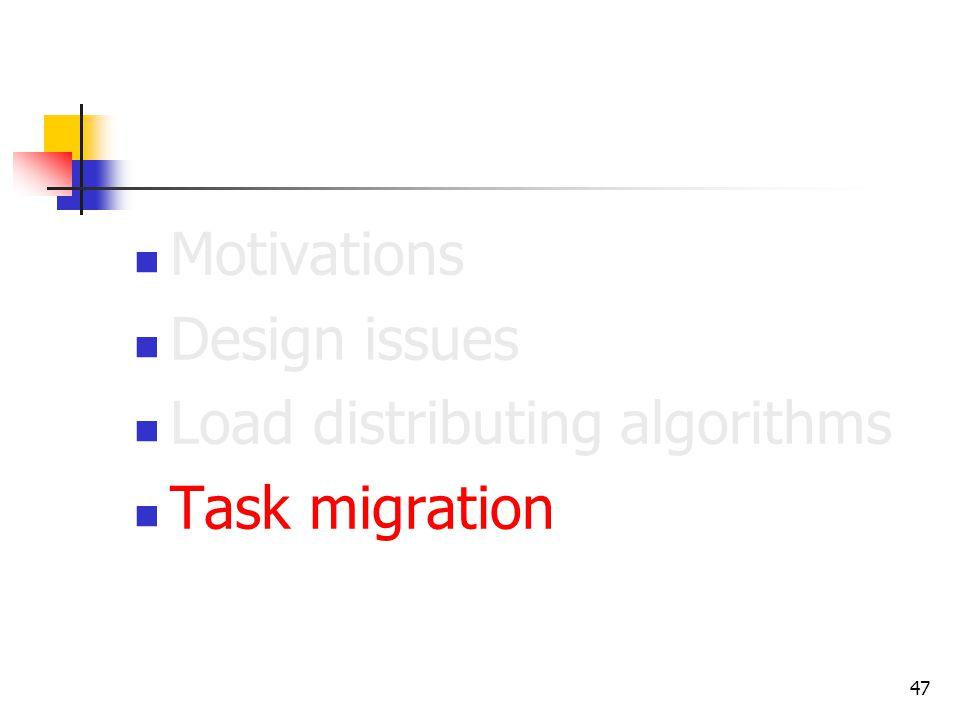 47 Motivations Design issues Load distributing algorithms Task migration
