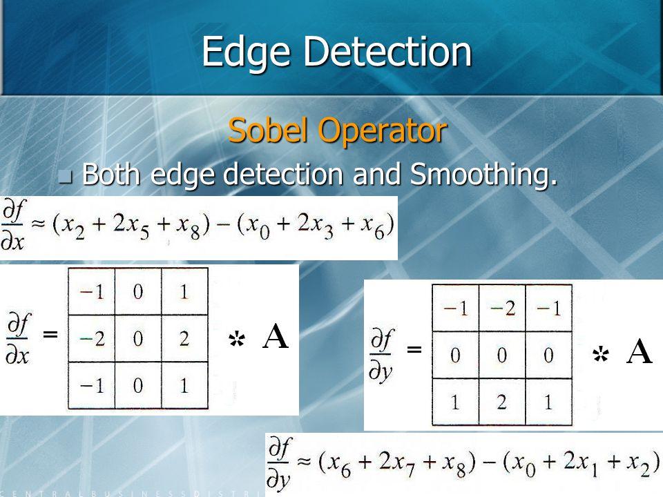 Edge Detection Sobel Operator Both edge detection and Smoothing. Both edge detection and Smoothing.