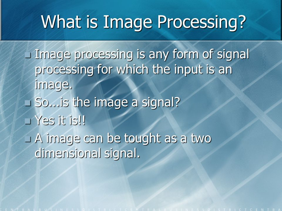 What is Image Processing? Image processing is any form of signal processing for which the input is an image. Image processing is any form of signal pr