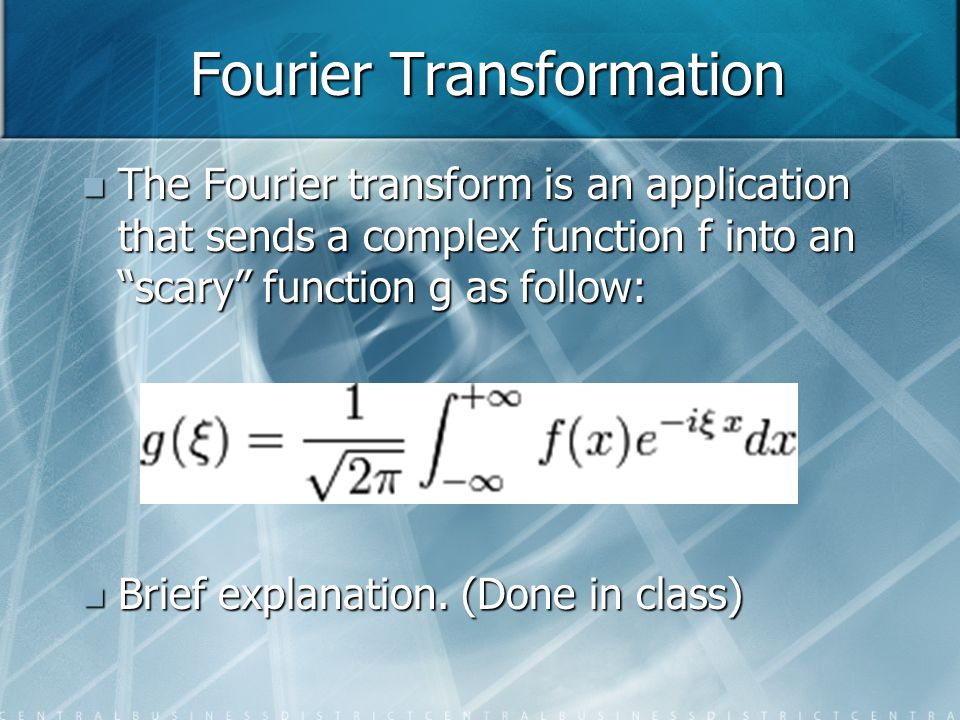 "Fourier Transformation The Fourier transform is an application that sends a complex function f into an ""scary"" function g as follow: The Fourier trans"