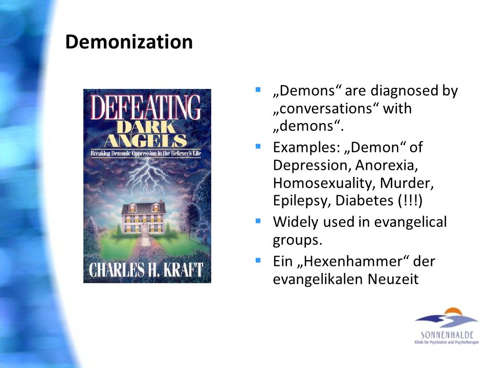 "Demonization  ""Demons are diagnosed by ""conversations with ""demons ."