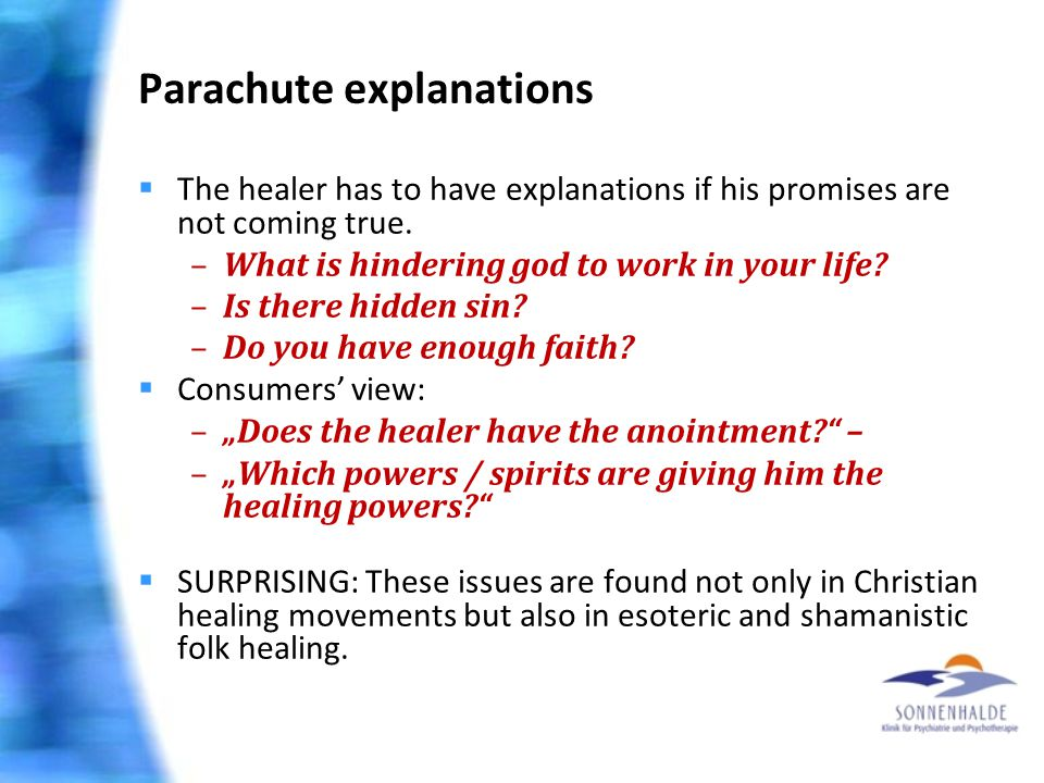 Parachute explanations  The healer has to have explanations if his promises are not coming true. –What is hindering god to work in your life? –Is the