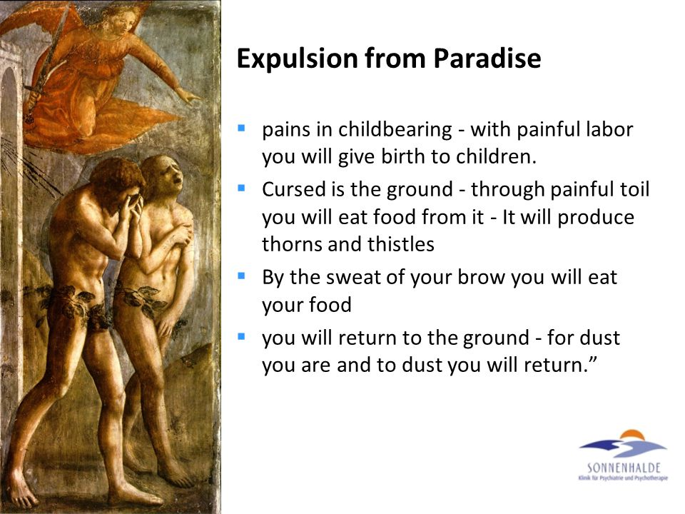 Expulsion from Paradise  pains in childbearing - with painful labor you will give birth to children.