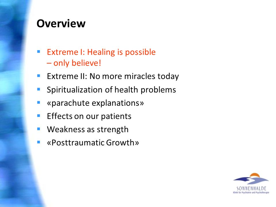 Overview  Extreme I: Healing is possible – only believe!  Extreme II: No more miracles today  Spiritualization of health problems  «parachute expl