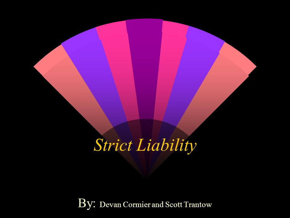 Strict Liability By: Devan Cormier and Scott Trantow