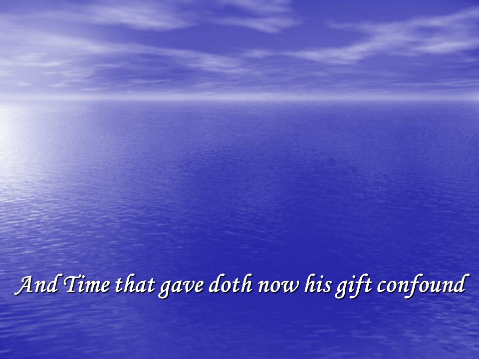 And Time that gave doth now his gift confound