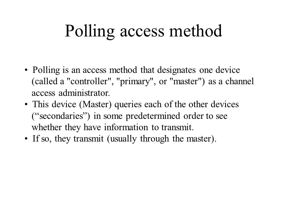 Polling access method Polling is an access method that designates one device (called a