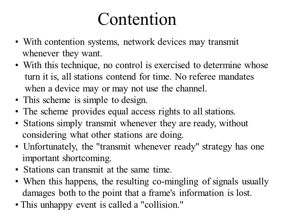 Collision Newer contention protocols were developed that called for stations to listen to the channel first before transmitting.