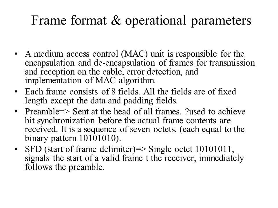 Frame format & operational parameters Destination & Source addresses => Specify the intended destination station & originating station.