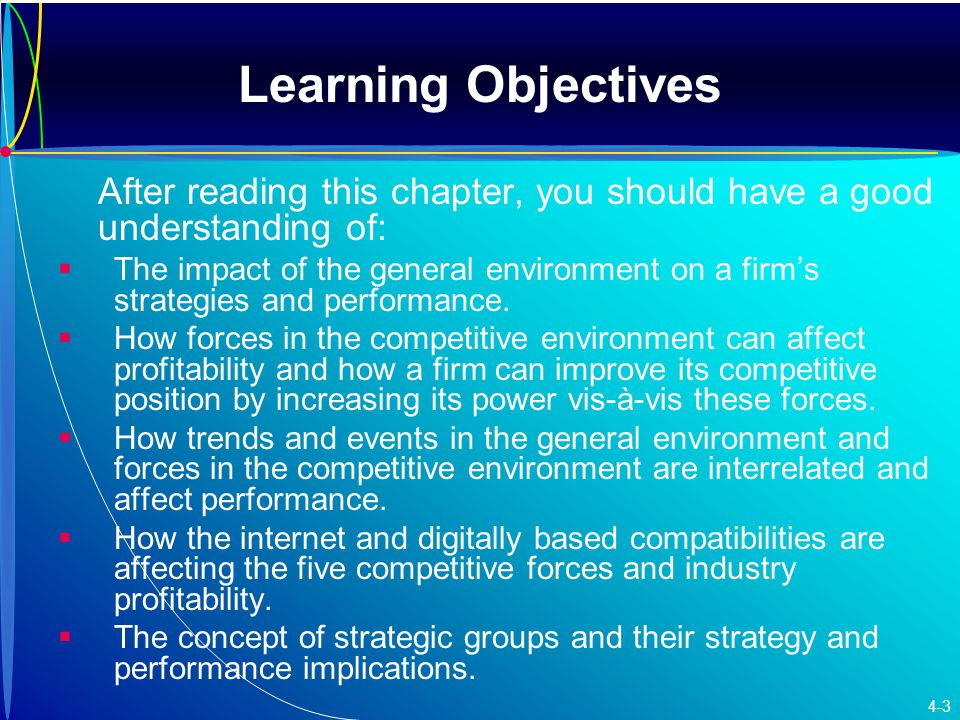 Learning Objectives After reading this chapter, you should have a good understanding of:   The impact of the general environment on a firm's strategies and performance.