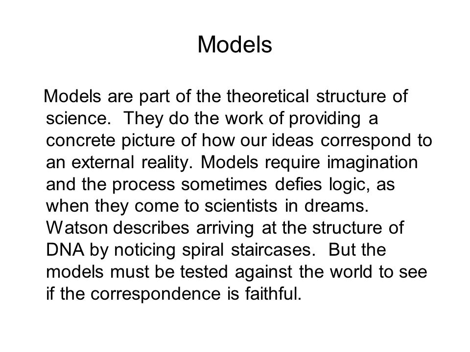 Models Models are part of the theoretical structure of science.