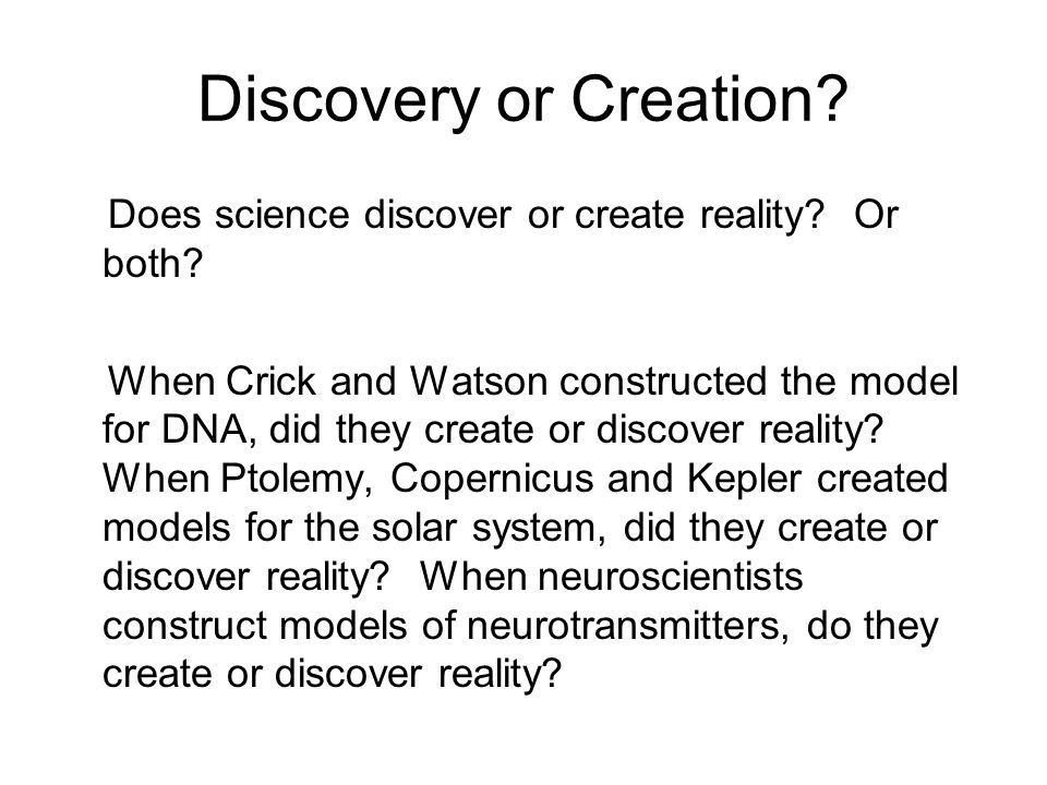 Discovery or Creation. Does science discover or create reality.