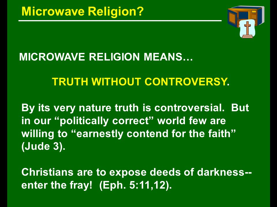 Microwave Religion. MICROWAVE RELIGION MEANS… TRUTH WITHOUT CONTROVERSY.