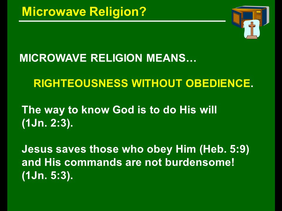 Microwave Religion. MICROWAVE RELIGION MEANS… RIGHTEOUSNESS WITHOUT OBEDIENCE.