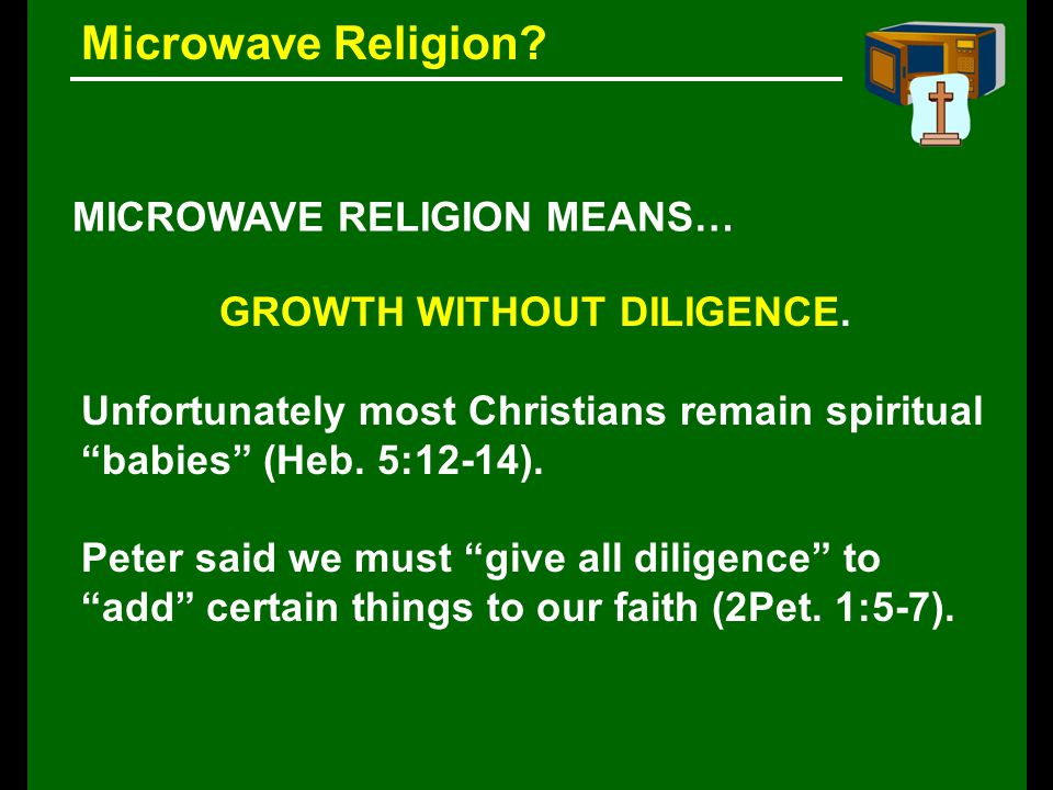 Microwave Religion. MICROWAVE RELIGION MEANS… GROWTH WITHOUT DILIGENCE.