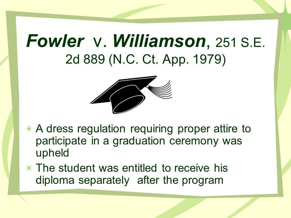 Fowler v. Williamson, 251 S.E. 2d 889 (N.C. Ct. App. 1979) A dress regulation requiring proper attire to participate in a graduation ceremony was uphe