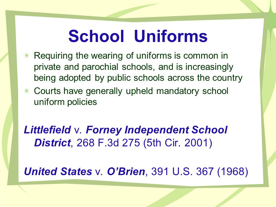 School Uniforms Requiring the wearing of uniforms is common in private and parochial schools, and is increasingly being adopted by public schools acro