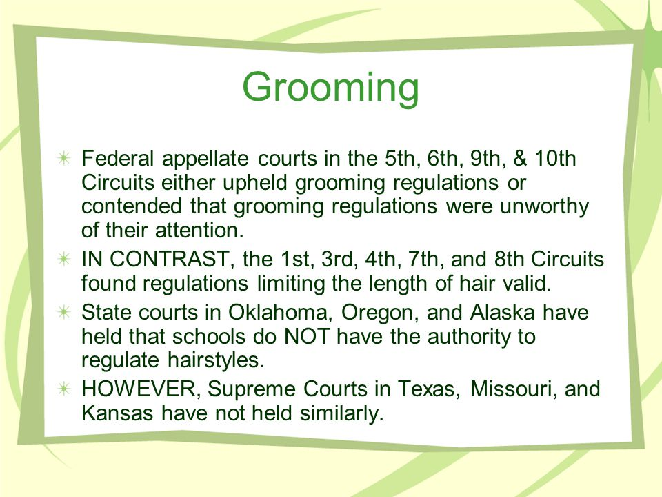 Grooming Federal appellate courts in the 5th, 6th, 9th, & 10th Circuits either upheld grooming regulations or contended that grooming regulations were