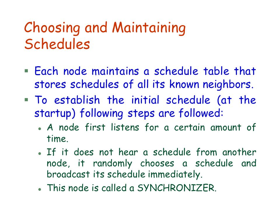 Choosing and Maintaining Schedules §Each node maintains a schedule table that stores schedules of all its known neighbors. §To establish the initial s