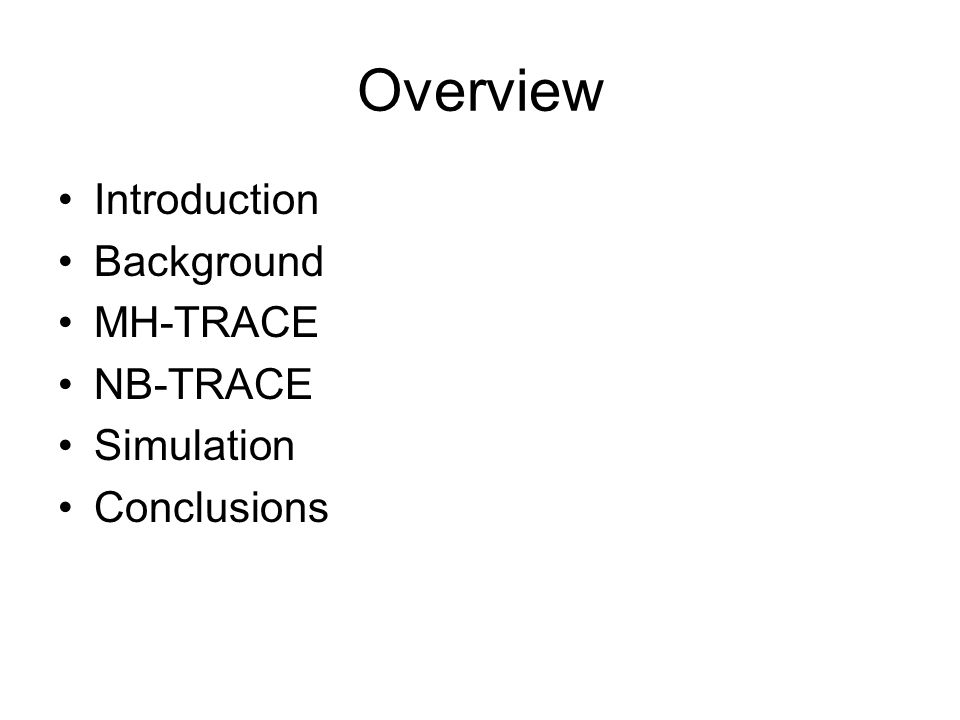 Overview Introduction Background MH-TRACE NB-TRACE Simulation Conclusions