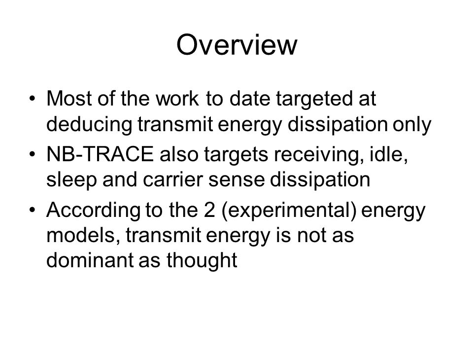 Overview Most of the work to date targeted at deducing transmit energy dissipation only NB-TRACE also targets receiving, idle, sleep and carrier sense