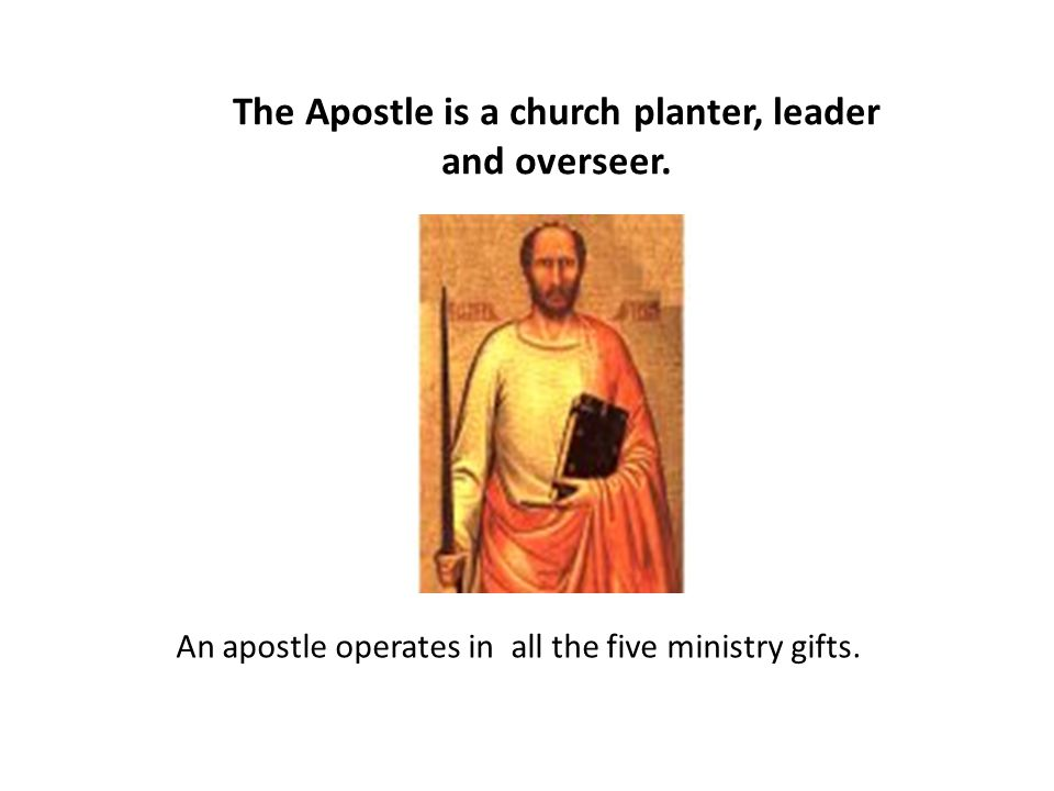 The Apostle is a church planter, leader and overseer. An apostle operates in all the five ministry gifts.