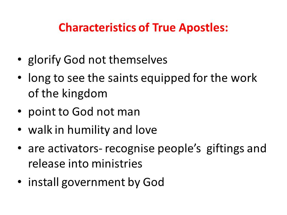 Characteristics of True Apostles: glorify God not themselves long to see the saints equipped for the work of the kingdom point to God not man walk in