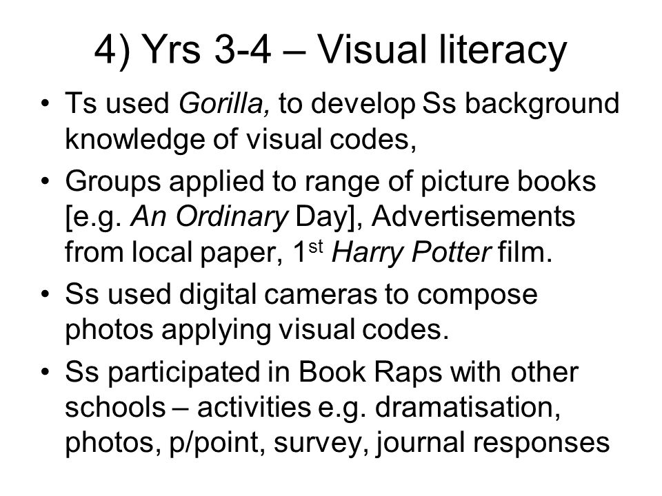 4) Yrs 3-4 – Visual literacy Ts used Gorilla, to develop Ss background knowledge of visual codes, Groups applied to range of picture books [e.g.