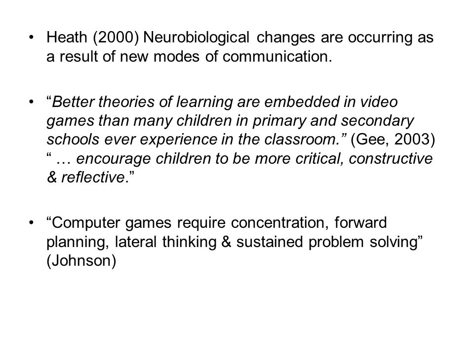 Heath (2000) Neurobiological changes are occurring as a result of new modes of communication.