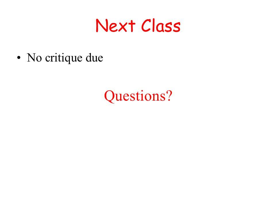 Next Class No critique due Questions?