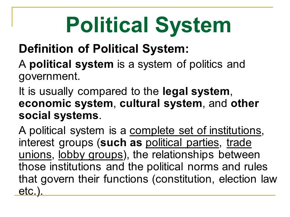 Political System Definition of Political System: A political system is composed of the members of a social organization (group) who are in power.