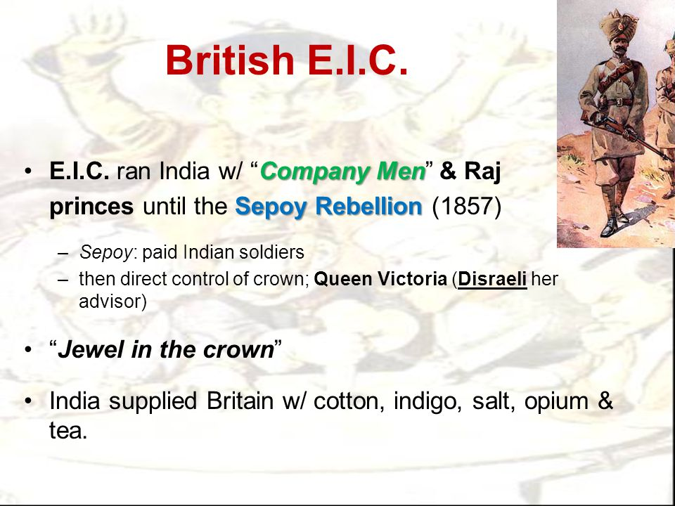 "British E.I.C. Company MenE.I.C. ran India w/ ""Company Men"" & Raj Sepoy Rebellion princes until the Sepoy Rebellion (1857) –Sepoy: paid Indian soldier"