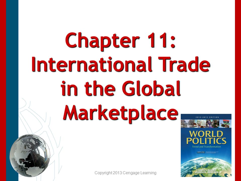 Chapter 11: International Trade in the Global Marketplace Copyright 2013 Cengage Learning