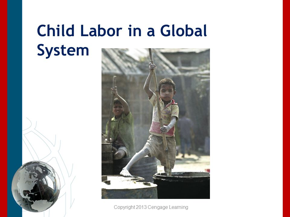 Child Labor in a Global System Copyright 2013 Cengage Learning